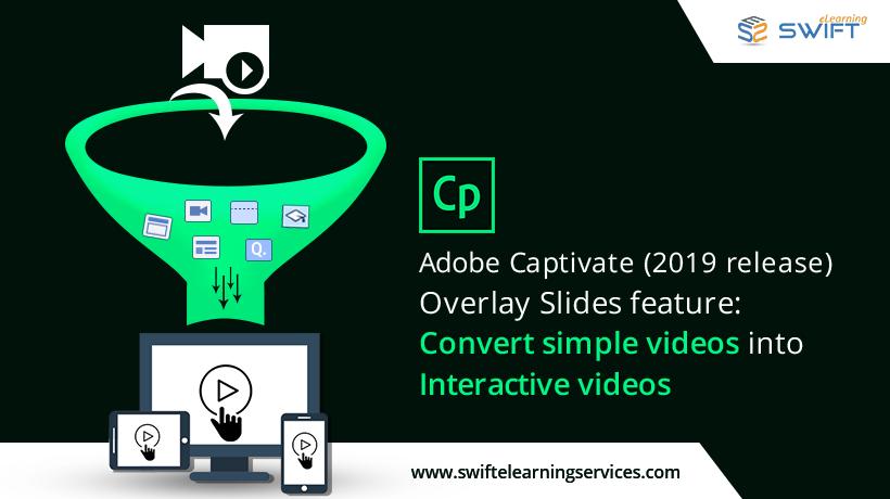 Adobe captivate 2019 overlay slides feature: convert simple videos.