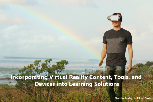 Incorporating Virtual Reality Content, Tools, and Devices into Learning Solutions