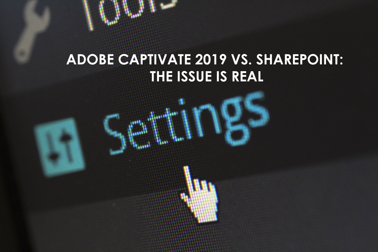 Adobe Captivate 2019 vs  SharePoint: The Issue is real